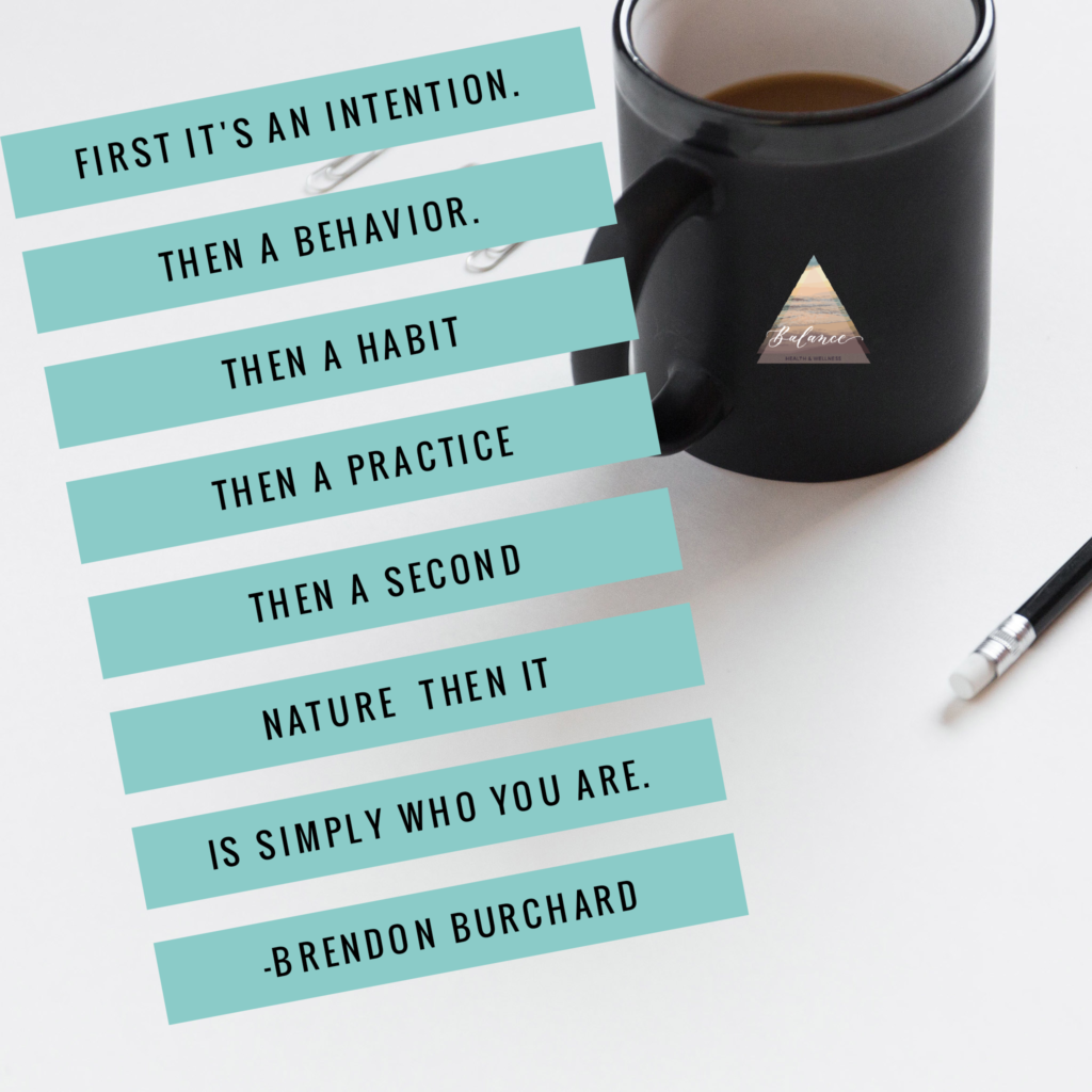 """Coffee in a black mug on a white surface. Text overlay """"First it's an intention. Then a behavior. Then a habit. Then a practice. Then a second-nature. Then it is simply who you are."""" Quote by Brendon Burchard"""